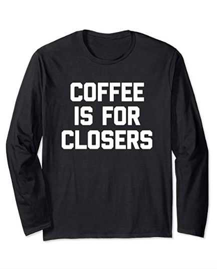 Coffee T-Shirt of the Week: Coffee is for closers